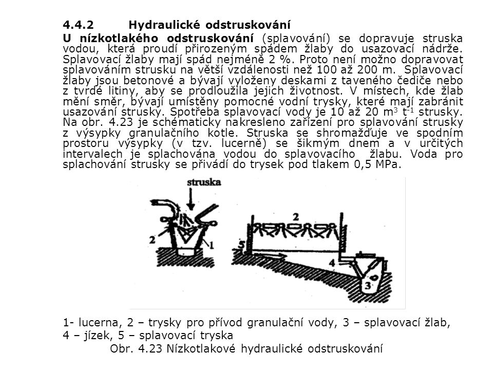 Obr. 4.23 Nízkotlakové hydraulické odstruskování