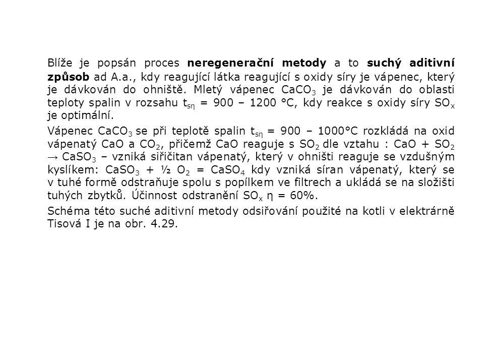 Blíže je popsán proces neregenerační metody a to suchý aditivní způsob ad A.a., kdy reagující látka reagující s oxidy síry je vápenec, který je dávkován do ohniště. Mletý vápenec CaCO3 je dávkován do oblasti teploty spalin v rozsahu tsη = 900 – 1200 °C, kdy reakce s oxidy síry SOx je optimální.