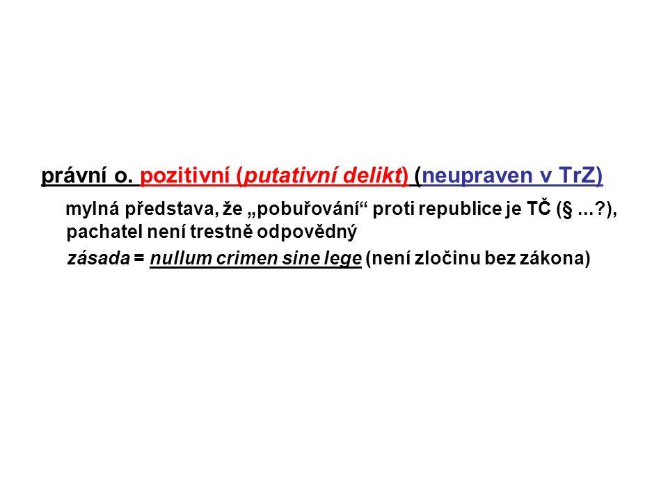 právní o. pozitivní (putativní delikt) (neupraven v TrZ)