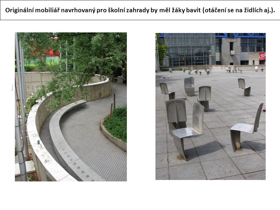 Originální mobiliář navrhovaný pro školní zahrady by měl žáky bavit (otáčení se na židlích aj.).