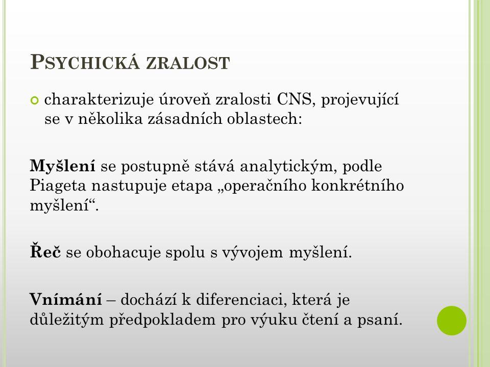 Psychická zralost charakterizuje úroveň zralosti CNS, projevující se v několika zásadních oblastech: