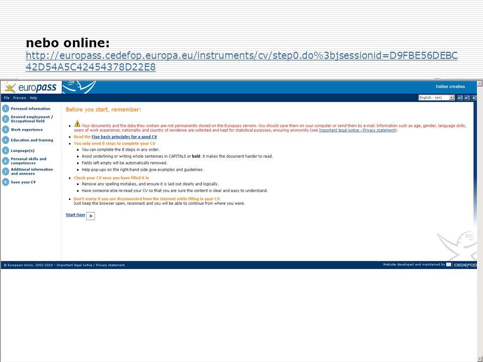 nebo online: http://europass.cedefop.europa.eu/instruments/cv/step0.do%3bjsessionid=D9FBE56DEBC42D54A5C42454378D22E8.