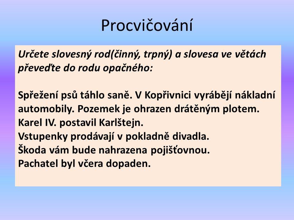 Procvičování Určete slovesný rod(činný, trpný) a slovesa ve větách