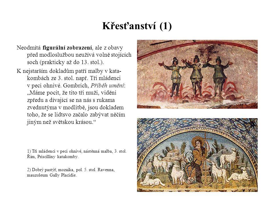 Křesťanství (1) Neodmítá figurální zobrazení, ale z obavy před modloslužbou neužívá volně stojících soch (prakticky až do 13. stol.).