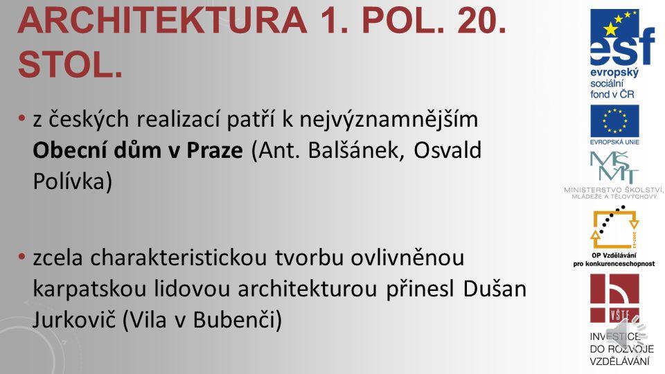 architektura 1. pol. 20. stol. z českých realizací patří k nejvýznamnějším Obecní dům v Praze (Ant. Balšánek, Osvald Polívka)