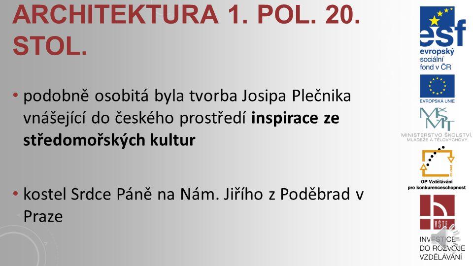 architektura 1. pol. 20. stol. podobně osobitá byla tvorba Josipa Plečnika vnášející do českého prostředí inspirace ze středomořských kultur.