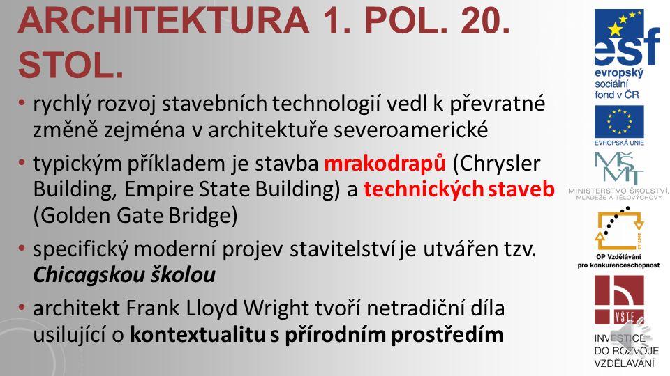 architektura 1. pol. 20. stol. rychlý rozvoj stavebních technologií vedl k převratné změně zejména v architektuře severoamerické.