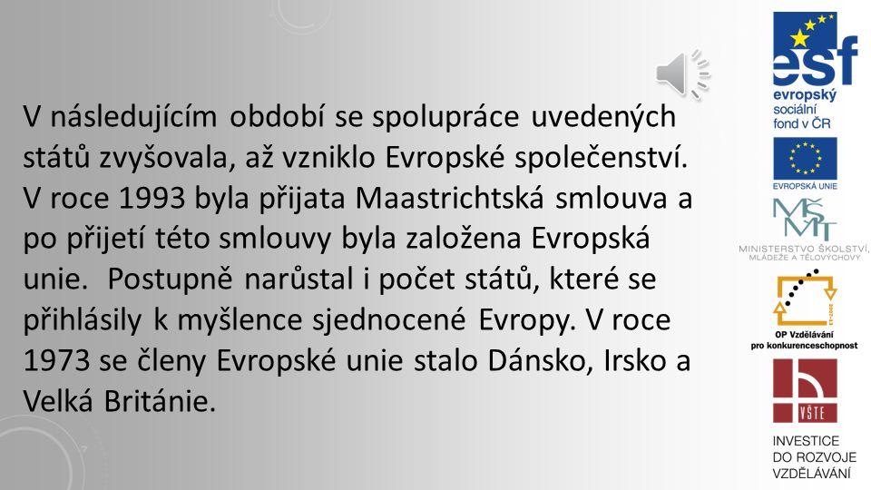 V následujícím období se spolupráce uvedených států zvyšovala, až vzniklo Evropské společenství.