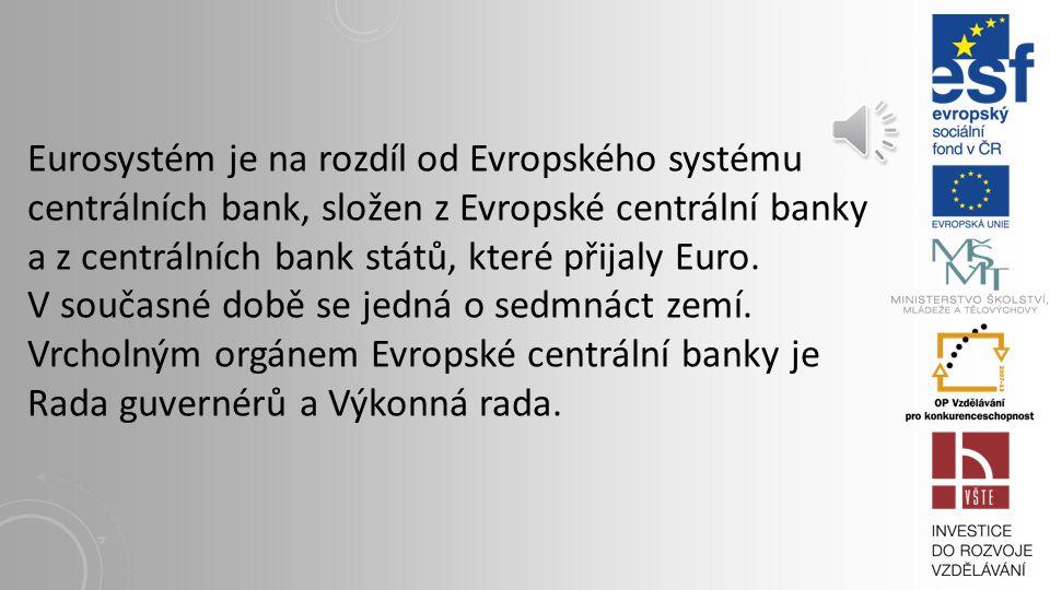 Eurosystém je na rozdíl od Evropského systému centrálních bank, složen z Evropské centrální banky a z centrálních bank států, které přijaly Euro.