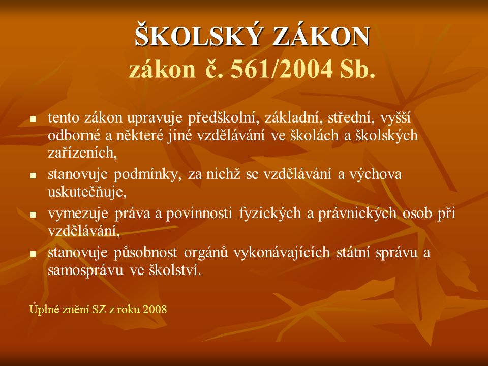 ŠKOLSKÝ ZÁKON zákon č. 561/2004 Sb.