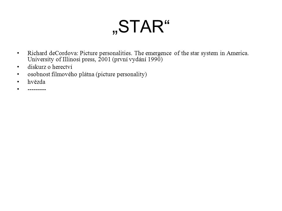 """STAR Richard deCordova: Picture personalities. The emergence of the star system in America. University of Illinosi press, 2001 (první vydání 1990)"