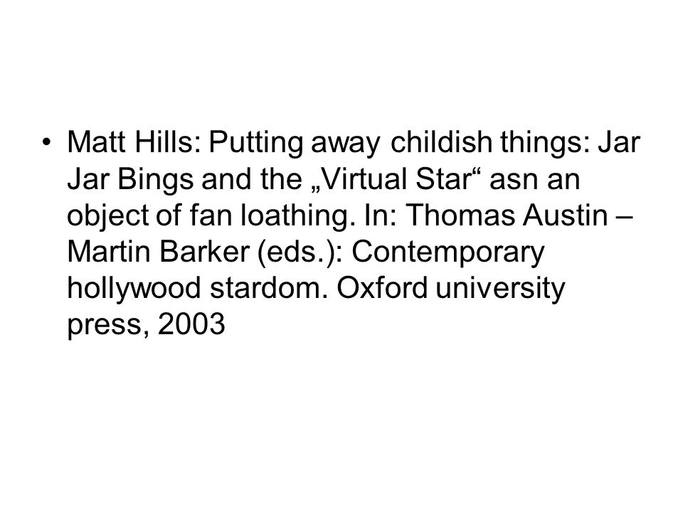 "Matt Hills: Putting away childish things: Jar Jar Bings and the ""Virtual Star asn an object of fan loathing."
