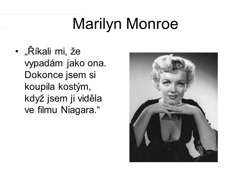 """Marilyn Monroe. """"Říkali mi, že vypadám jako ona."""
