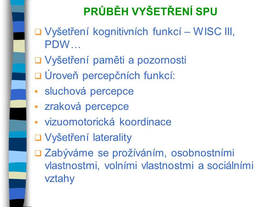 PRŮBĚH VYŠETŘENÍ SPU Vyšetření kognitivních funkcí – WISC III, PDW… Vyšetření paměti a pozornosti.