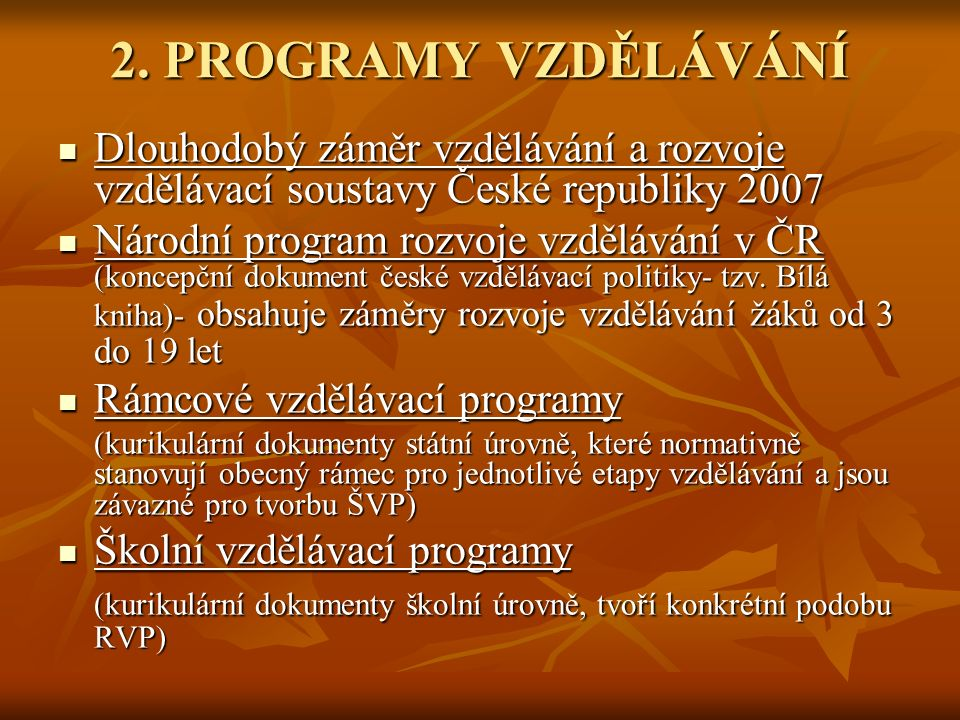 2. PROGRAMY VZDĚLÁVÁNÍ Dlouhodobý záměr vzdělávání a rozvoje vzdělávací soustavy České republiky 2007.