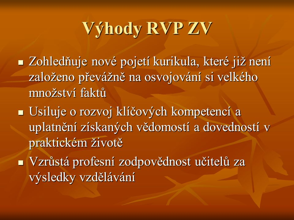 Výhody RVP ZV Zohledňuje nové pojetí kurikula, které již není založeno převážně na osvojování si velkého množství faktů.