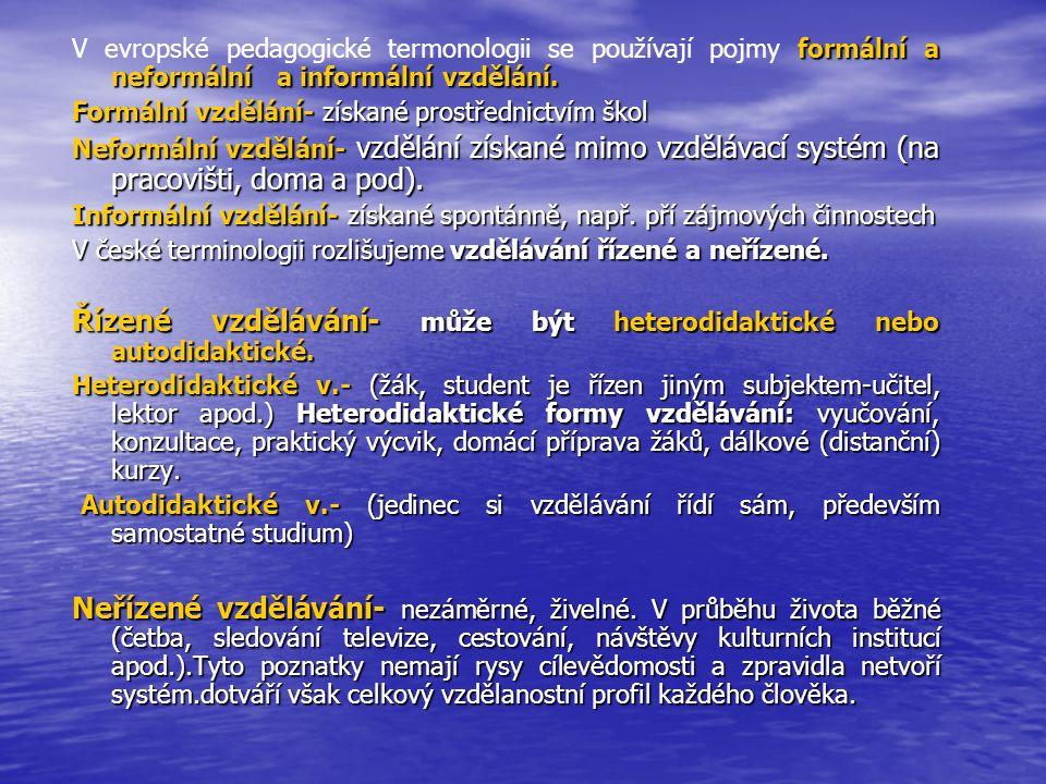 Řízené vzdělávání- může být heterodidaktické nebo autodidaktické.