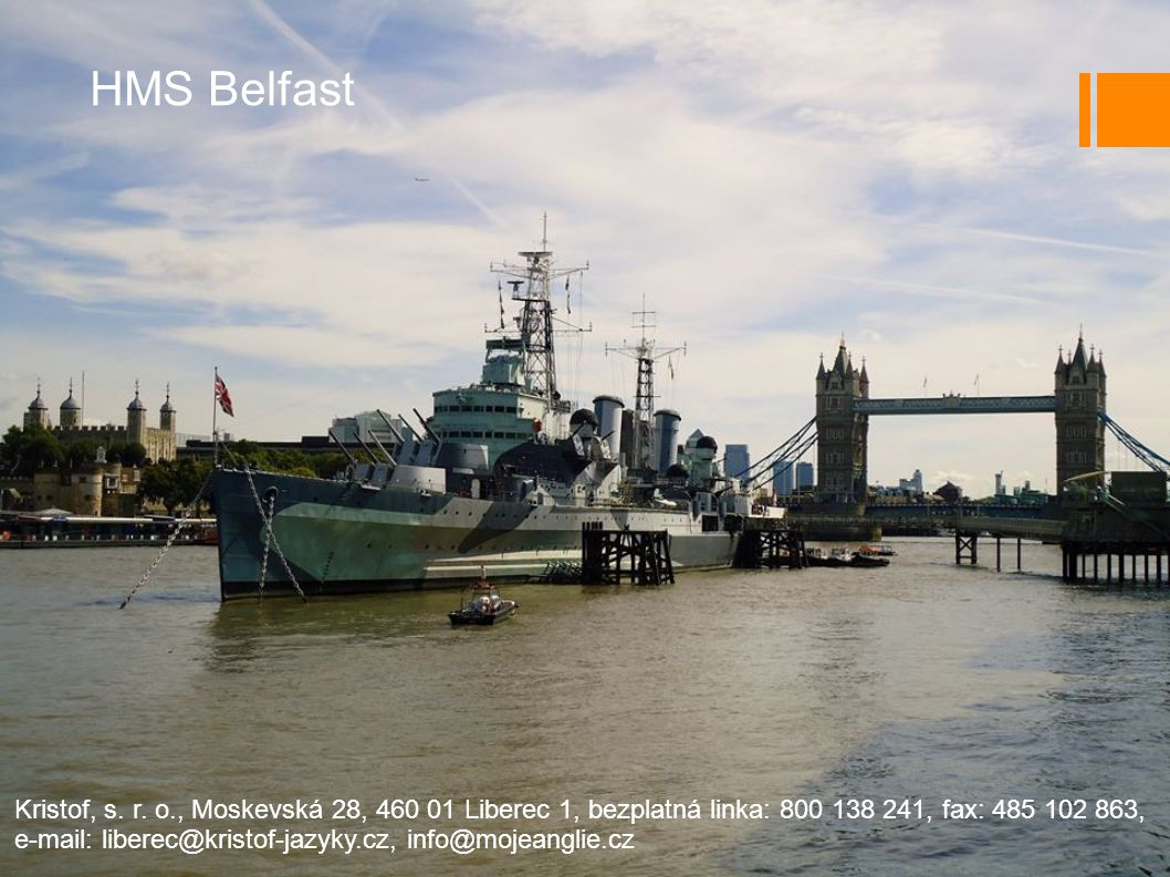 HMS Belfast Kristof, s. r. o., Moskevská 28, 460 01 Liberec 1, bezplatná linka: 800 138 241, fax: 485 102 863,