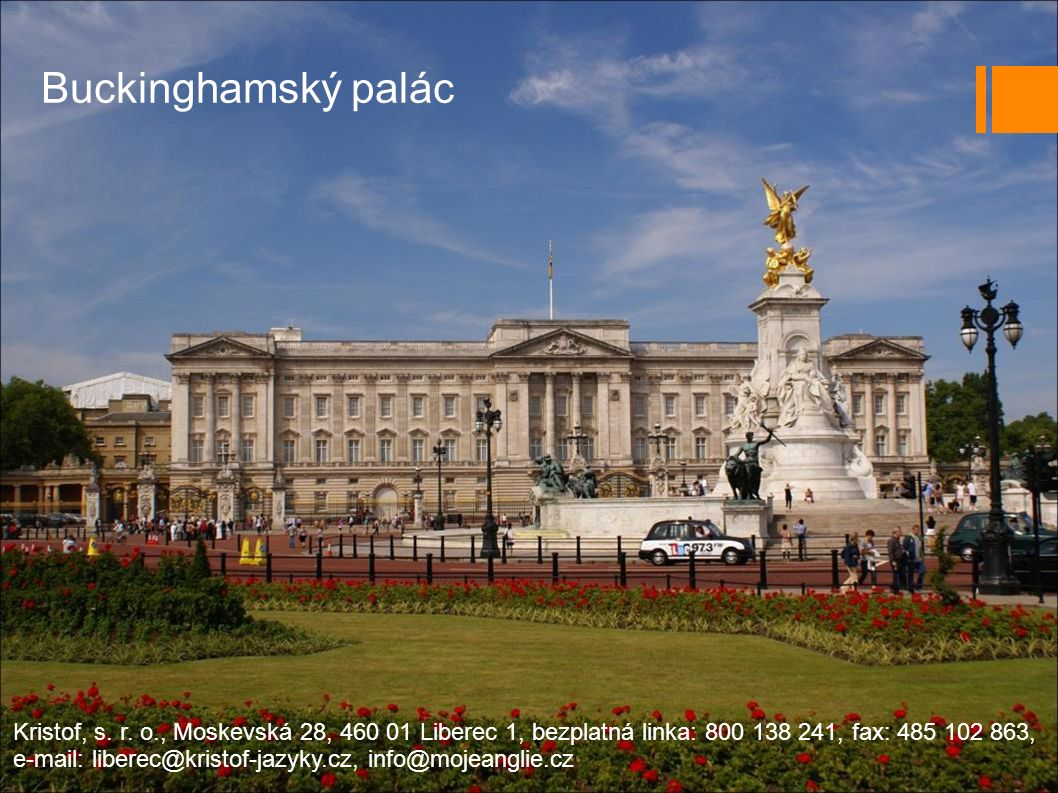 Buckinghamský palác Kristof, s. r. o., Moskevská 28, 460 01 Liberec 1, bezplatná linka: 800 138 241, fax: 485 102 863,