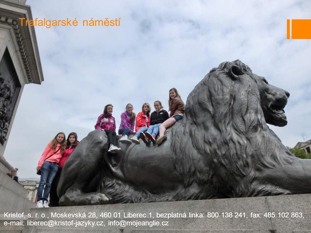 Trafalgarské náměstí Kristof, s. r. o., Moskevská 28, 460 01 Liberec 1, bezplatná linka: 800 138 241, fax: 485 102 863,