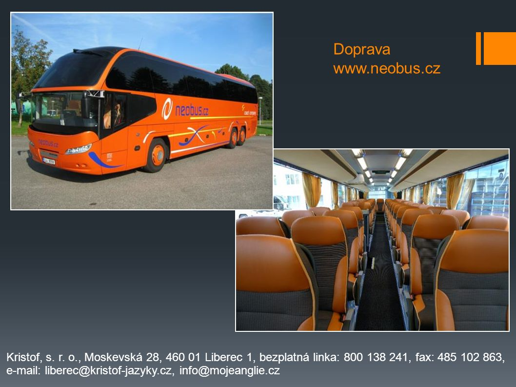 Doprava www.neobus.cz Kristof, s. r. o., Moskevská 28, 460 01 Liberec 1, bezplatná linka: 800 138 241, fax: 485 102 863,