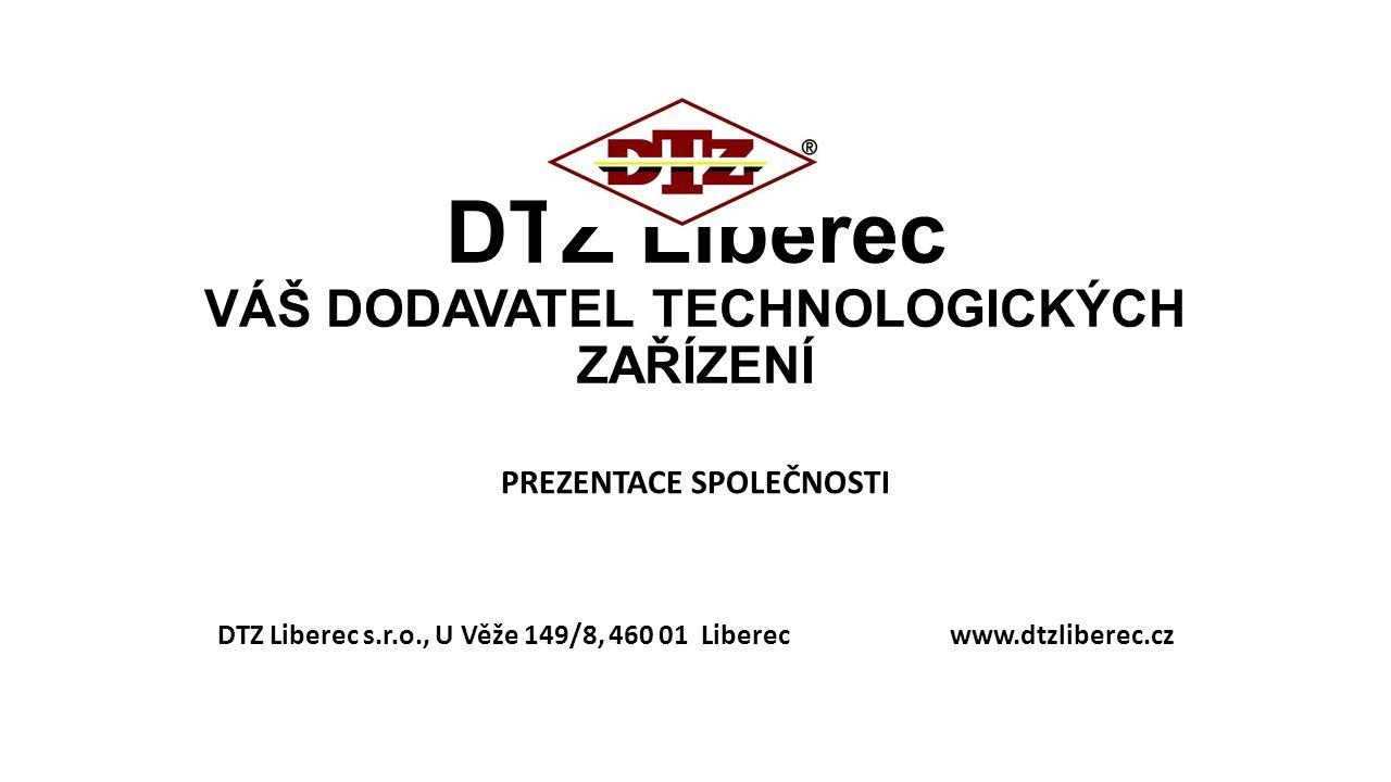 DTZ Liberec VÁŠ DODAVATEL TECHNOLOGICKÝCH ZAŘÍZENÍ