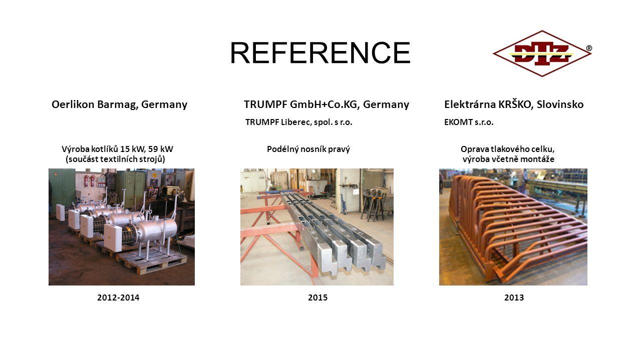REFERENCE Oerlikon Barmag, Germany TRUMPF GmbH+Co.KG, Germany Elektrárna KRŠKO, Slovinsko.