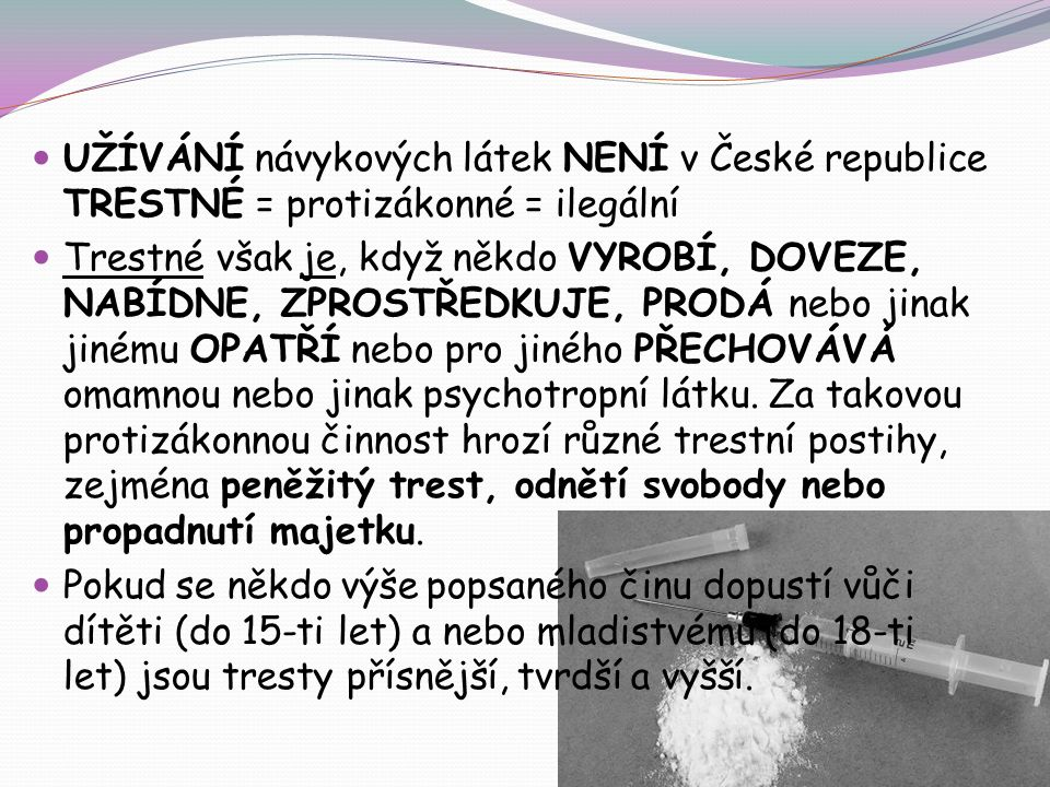 UŽÍVÁNÍ návykových látek NENÍ v České republice TRESTNÉ = protizákonné = ilegální