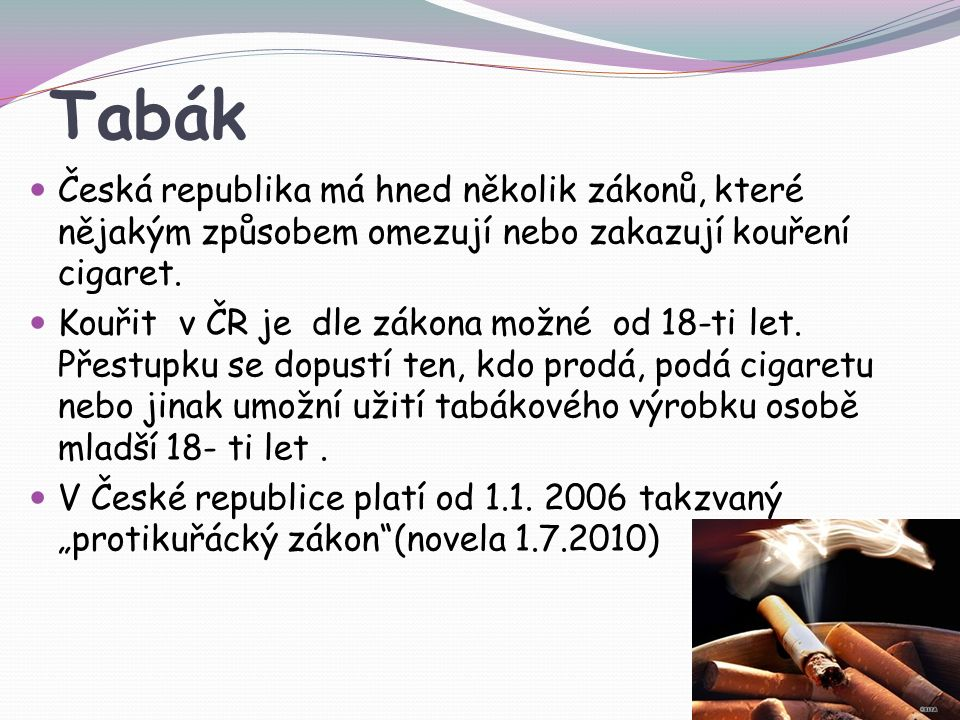 Tabák Česká republika má hned několik zákonů, které nějakým způsobem omezují nebo zakazují kouření cigaret.