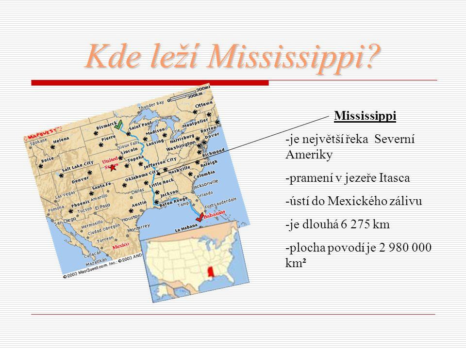 Kde leží Mississippi Mississippi -je největší řeka Severní Ameriky