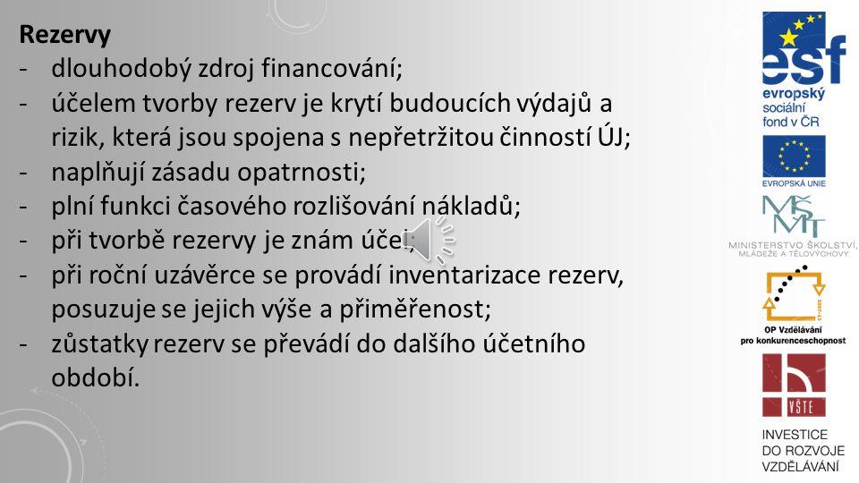 Rezervy dlouhodobý zdroj financování; účelem tvorby rezerv je krytí budoucích výdajů a rizik, která jsou spojena s nepřetržitou činností ÚJ;