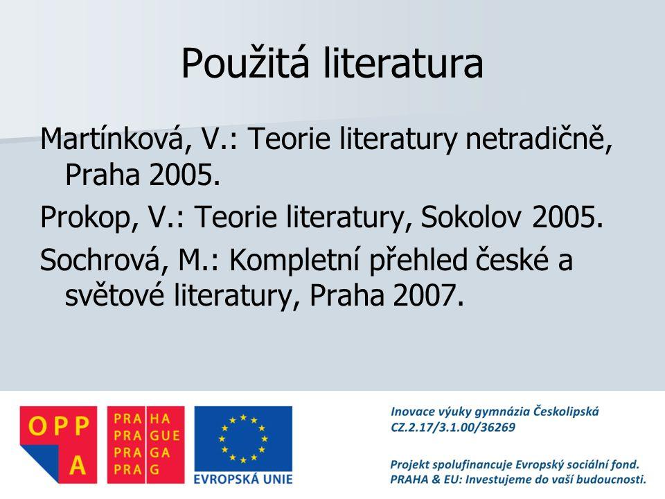 Použitá literatura Martínková, V.: Teorie literatury netradičně, Praha 2005. Prokop, V.: Teorie literatury, Sokolov 2005.