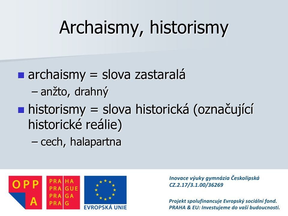 Archaismy, historismy archaismy = slova zastaralá