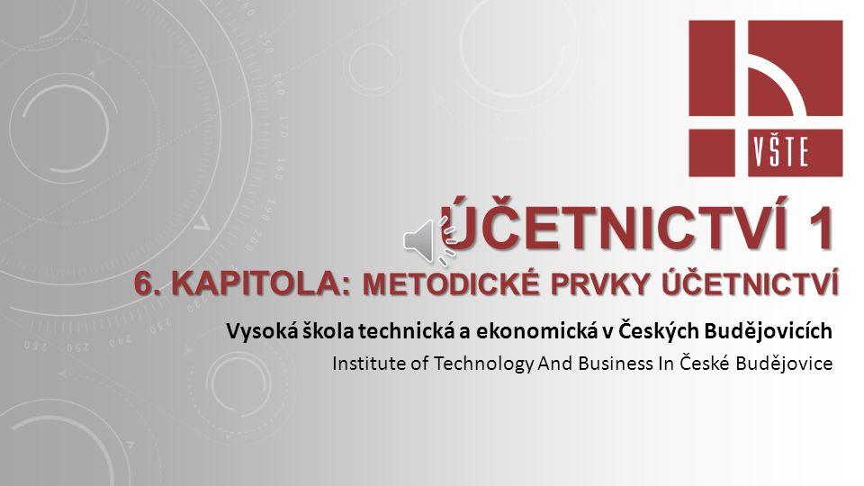 Účetnictví 1 6. kapitola: Metodické prvky účetnictví