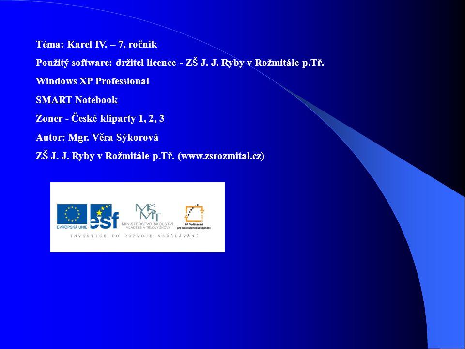 Téma: Karel IV. – 7. ročník Použitý software: držitel licence - ZŠ J. J. Ryby v Rožmitále p.Tř. Windows XP Professional.