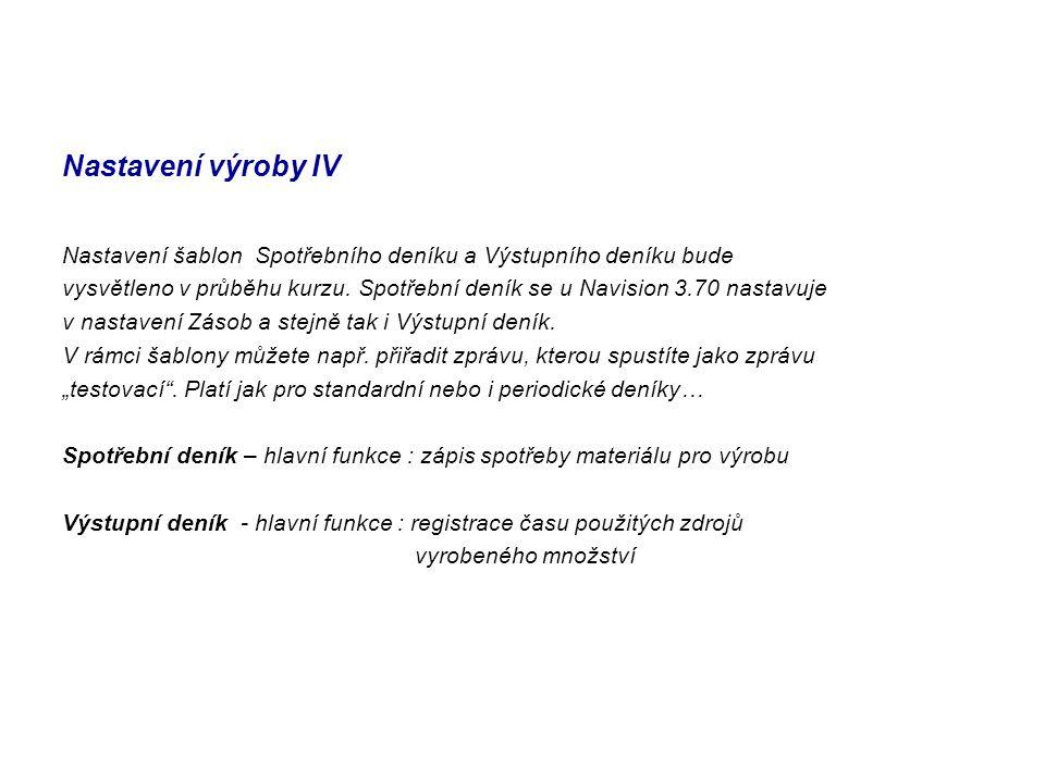 Nastavení výroby IV Nastavení šablon Spotřebního deníku a Výstupního deníku bude.