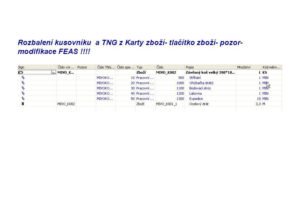 Rozbalení kusovníku a TNG z Karty zboží- tlačítko zboží- pozor- modifikace FEAS !!!!
