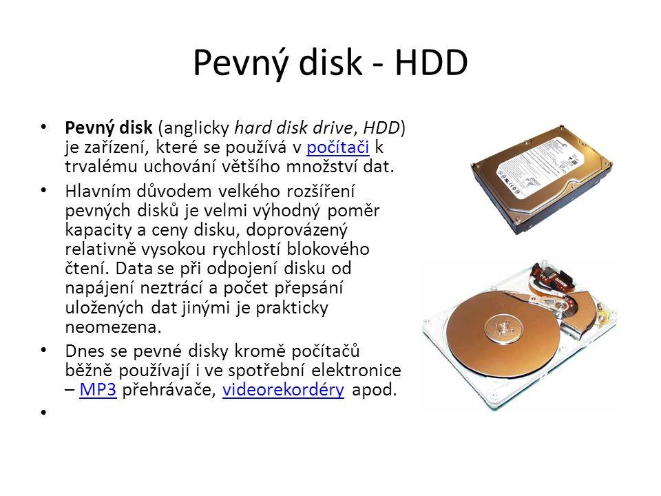 Pevný disk - HDD Pevný disk (anglicky hard disk drive, HDD) je zařízení, které se používá v počítači k trvalému uchování většího množství dat.
