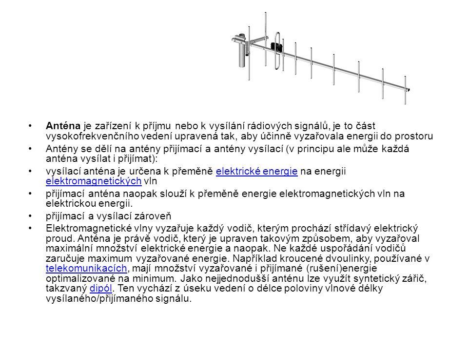 Anténa je zařízení k příjmu nebo k vysílání rádiových signálů, je to část vysokofrekvenčního vedení upravená tak, aby účinně vyzařovala energii do prostoru