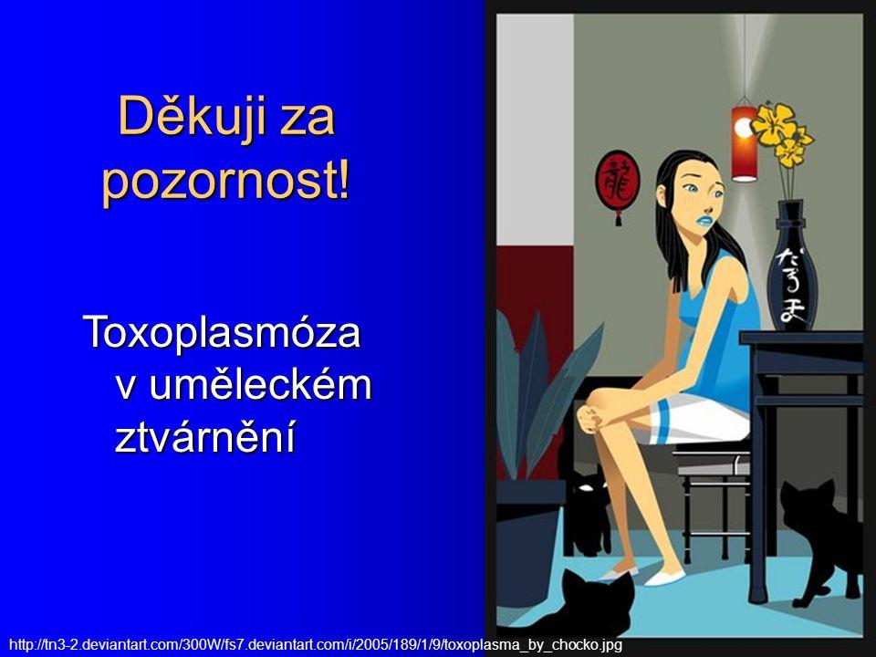 Děkuji za pozornost! Toxoplasmóza v uměleckém ztvárnění
