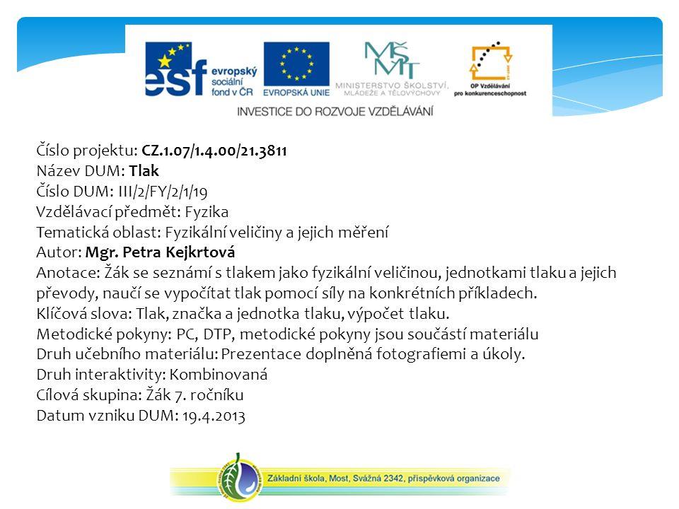 Číslo projektu: CZ.1.07/1.4.00/21.3811 Název DUM: Tlak. Číslo DUM: III/2/FY/2/1/19. Vzdělávací předmět: Fyzika.