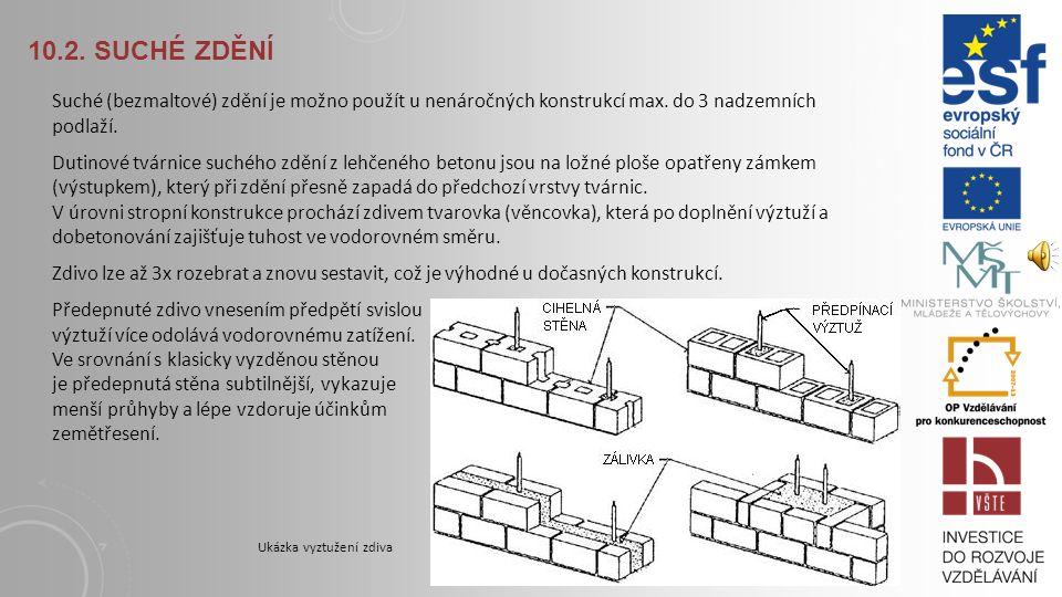 10.2. Suché zdění Suché (bezmaltové) zdění je možno použít u nenáročných konstrukcí max. do 3 nadzemních podlaží.