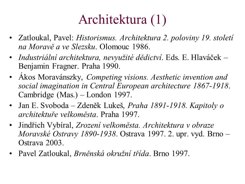 Architektura (1) Zatloukal, Pavel: Historismus. Architektura 2. poloviny 19. století na Moravě a ve Slezsku. Olomouc 1986.
