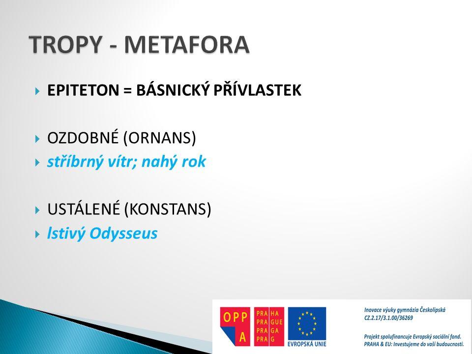 TROPY - METAFORA EPITETON = BÁSNICKÝ PŘÍVLASTEK OZDOBNÉ (ORNANS)