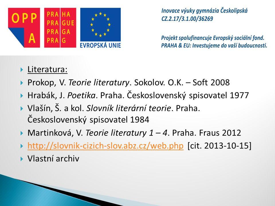Literatura: Prokop, V. Teorie literatury. Sokolov. O.K. – Soft 2008. Hrabák, J. Poetika. Praha. Československý spisovatel 1977.