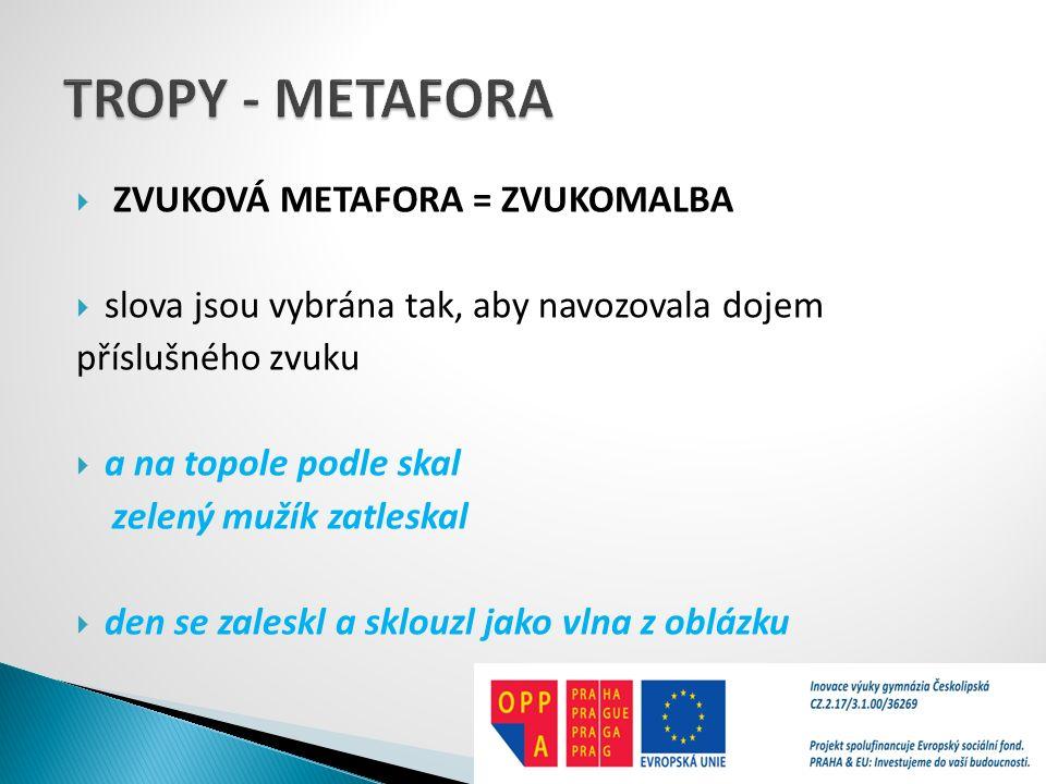 TROPY - METAFORA ZVUKOVÁ METAFORA = ZVUKOMALBA