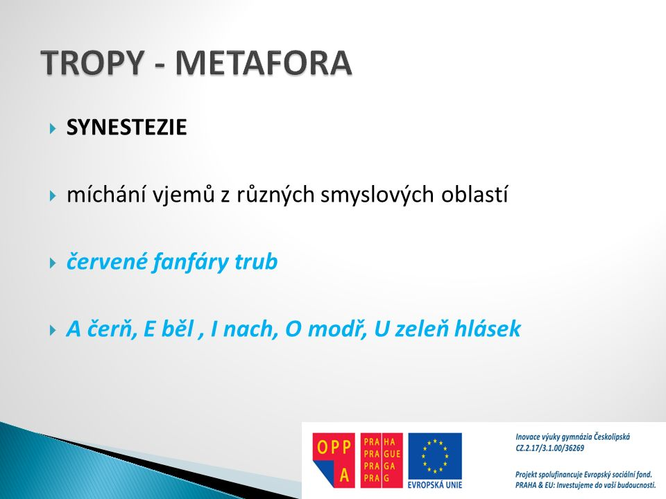 TROPY - METAFORA SYNESTEZIE míchání vjemů z různých smyslových oblastí