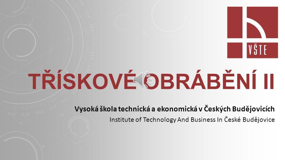 Třískové obrábění II Vysoká škola technická a ekonomická v Českých Budějovicích.