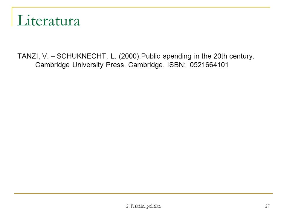 Literatura TANZI, V. – SCHUKNECHT, L. (2000):Public spending in the 20th century. Cambridge University Press. Cambridge. ISBN: 0521664101.
