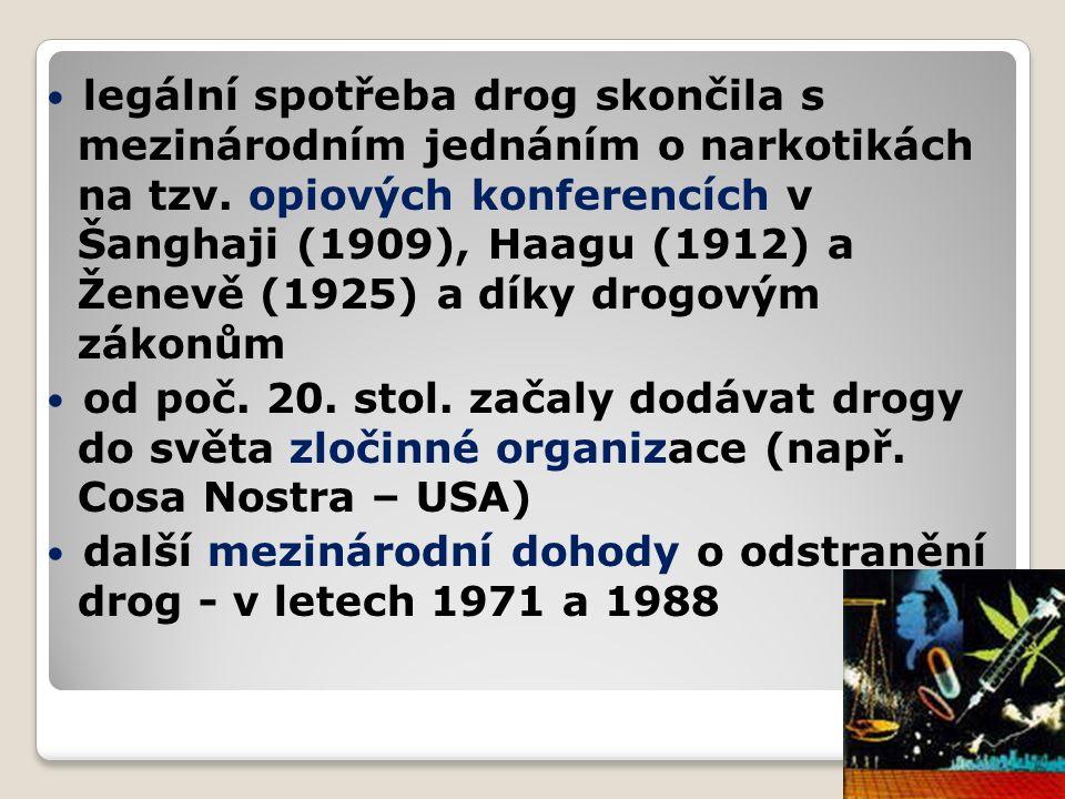 legální spotřeba drog skončila s mezinárodním jednáním o narkotikách na tzv. opiových konferencích v Šanghaji (1909), Haagu (1912) a Ženevě (1925) a díky drogovým zákonům